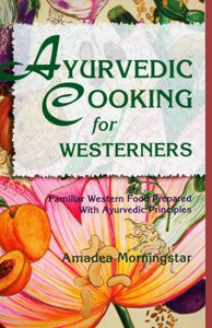 Ayurvedic Cooking for Westerners by Amadea Morningstar