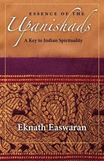 Essence of the Upanishads by Eknath Easwaran