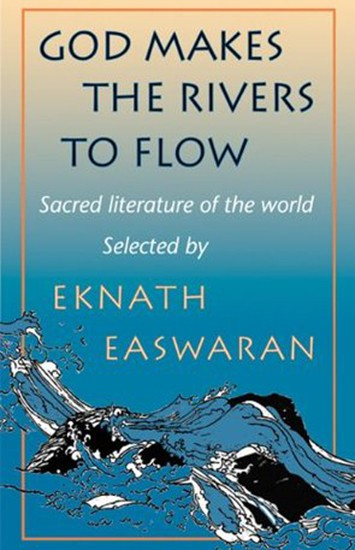God Makes the Rivers to Flow by Eknath Easwaran