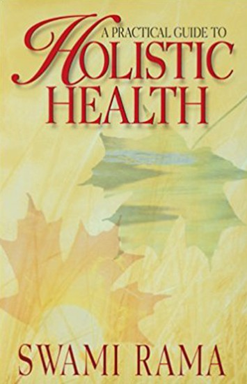 Holistic Health A Practical Guide by Swami Rama