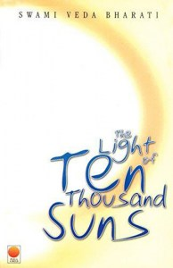 Light of Ten Thousand Suns by Swami Veda Bharati