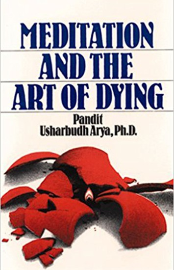 Meditation and the Art of Dying by Pandit Usharbudh Arya