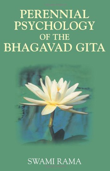Perennial Psychology of the Bhagavad Gita by Swami Rama