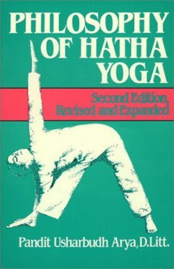 Philosophy of Hatha Yoga by Pandit Usharbudh Arya