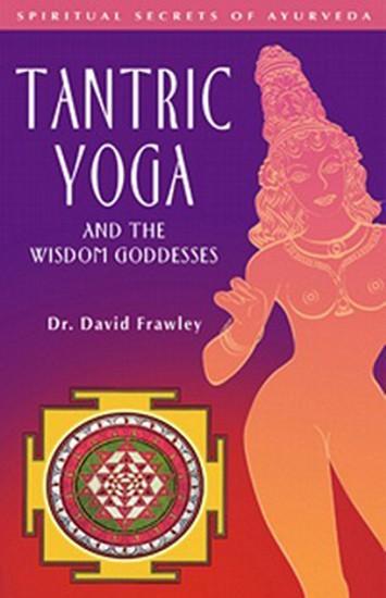 Tantric Yoga and the Wisdom Goddesses by David Frawley