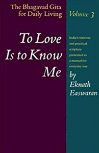 To Love Is to Know Me by Eknath Easwaran