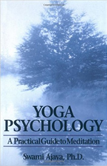 Yoga Psychology A Practical Guide to Meditation by Swami Ajaya