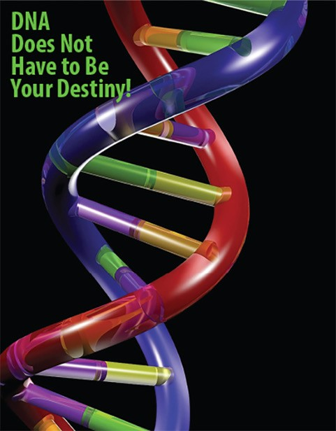 DNA Does Not Have to be Your Destiny
